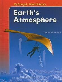 Earth's Atmosphere - McDougal Littell, Rita Ann Calvo, Kenneth Cutler