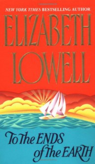 To the Ends of the Earth - Elizabeth Lowell