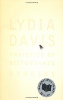 Varieties of Disturbance - Lydia Davis