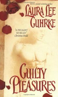 Guilty Pleasures - Laura Lee Guhrke