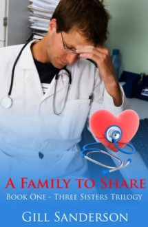 A Family to Share - An Accent Amour Medical Romance (The Three Sisters series) - Gill Sanderson