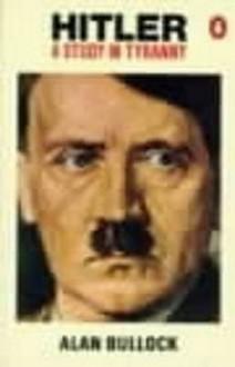 Hitler: A Study In Tyranny - Alan Bullock, Baron Bullock Alan Bullock