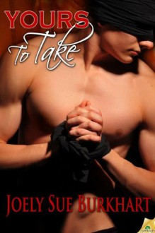 Yours to Take - Joely Sue Burkhart