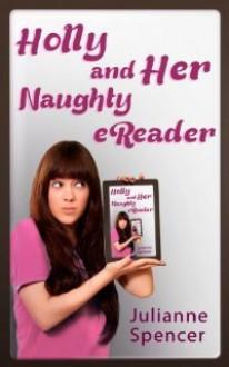 Holly and Her Naughty eReader - Julianne Spencer, Spencer Baum
