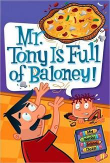 Mr. Tony Is Full of Baloney! (My Weird School Daze #11) - Dan Gutman, Jim Paillot