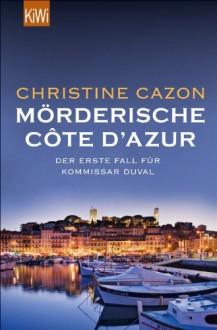 Mörderische Côte d'Azur: Der erste Fall für Kommissar Duval - Christine Cazon