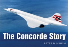The Concorde Story - Peter March