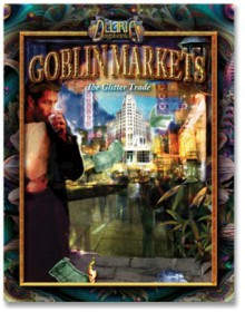 Goblin Markets: The Glitter Trade (Deliria Sagabook #2) - Phil Brucato, Scott Havens, Elizabeth Jordan Leggett, Kevin DiVico, James L. Wilber