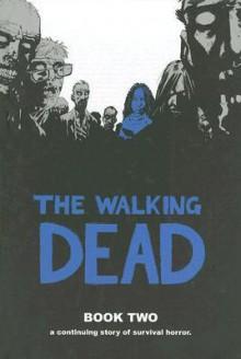 The Walking Dead, Book Two - Robert Kirkman, Charlie Adlard, Cliff Rathburn, Rus Wooton