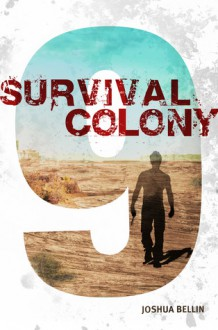 Survival Colony Nine - Joshua David Bellin