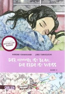Der Himmel ist blau, die Erde ist weiss [Graphic Novel], Band 2 - Jirō Taniguchi, John Schmitt-Weigand, Hiromi Kawakami