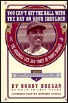 You Can't Hit the Ball With the Bat on Your Shoulder: The Baseball Life and Times of Bobby Bragan - Bobby Bragan, Jeff Guinn