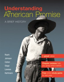 Understanding The American Promise, Combined Volume: A Brief History of the United States - James L. Roark, Michael P. Johnson, Patricia Cline Cohen, Sarah Stage, Alan Lawson, Susan M. Hartmann
