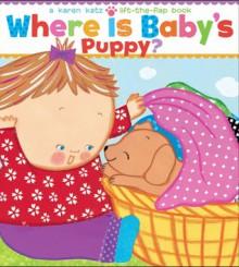Where Is Baby's Puppy?: A Lift-the-Flap Book - Karen Katz