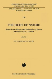 The Light of Nature: Essays in the History and Philosophy of Science Presented to A.C. Crombie - J.D. North