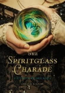 The Spiritglass Charade - Colleen Gleason