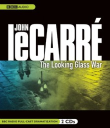 The Looking Glass War: A BBC Full-Cast Radio Drama - Simon Russell Beale, Full Cast, John le Carré