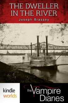 The Vampire Diaries: The Dweller in the River (Kindle Worlds Novella) - Joseph Brassey
