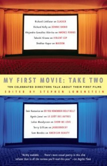 My First Movie, Take Two: Ten Celebrated Directors TAlk About Their First Film - Stephen Lowenstein