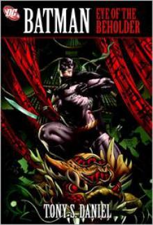 Batman: Eye Of The Beholder - Tony S. Daniel, Andy Clarke
