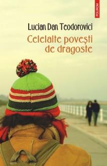 Celelalte poveşti de dragoste - Lucian Dan Teodorovici
