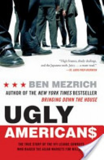 Ugly Americans CD: The True Story of the Ivy League Cowboys Who Raided the Asian Markets for Millions - Ben Mezrich