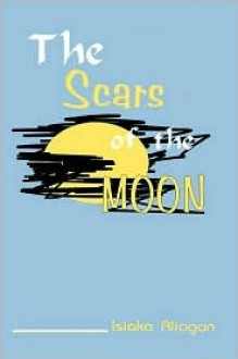 The Scars of the Moon - Isiaka Aliagan