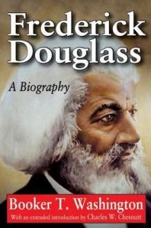 Frederick Douglass: A Biography - Booker T Washington, Charles W Chesnutt
