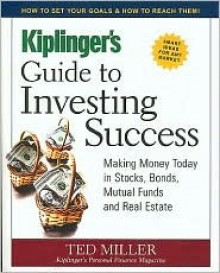 Kiplinger's Guide to Investing Success - Ted Miller