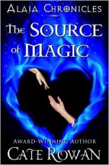 The Source of Magic: A Fantasy Romance (Alaia Chronicles) - Cate Rowan