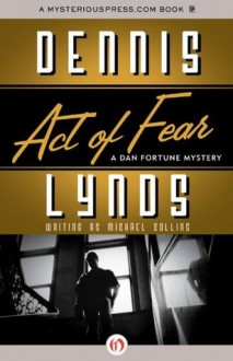 Act of Fear (The Dan Fortune Mysteries) - Dennis Lynds
