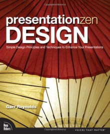 Presentation Zen Design: Simple Design Principles and Techniques to Enhance Your Presentations - Garr Reynolds