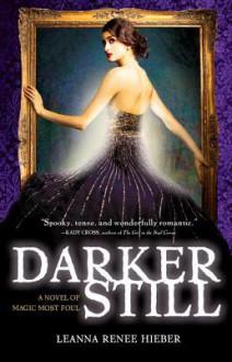 Darker Still: A Novel of Magic Most Foul - Leanna Renee Hieber