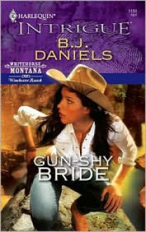 Mills & Boon : Gun-Shy Bride (Whitehorse, Montana: Winchester Ranch) - B.J. Daniels