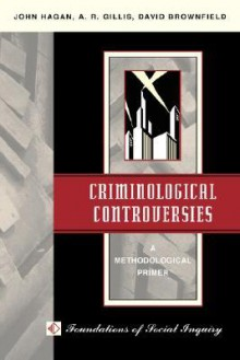 Criminological Controversies: A Methodological Primer - John Hagan, A. R. Gillis, David Brownfield, A.R. Gillis