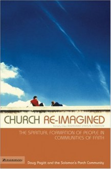 Church Re-Imagined: The Spiritual Formation of People in Communities of Faith - Doug Pagitt