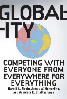 Globality: Competing with Everyone from Everywhere for Everything - Hal Sirkin, James W. Hemerling, Arindam Bhattacharya, John Butman