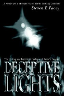 Deceptive Lights: The History and Imminent Collapse of Satan's Empire - Steven Pacey