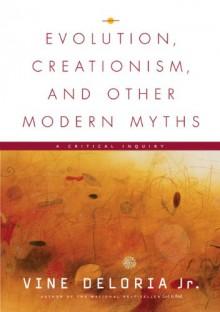 Evolution, Creationism, And Other Modern Myths - Vine Deloria Jr.