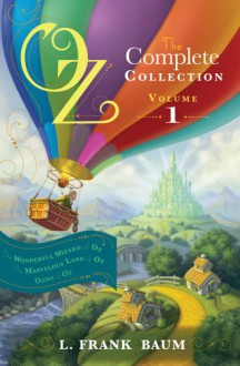 Oz, the Complete Collection: Wonderful Wizard of Oz; Marvelous Land of Oz; Ozma of Oz Volume 1 (Oz Bind Up) - L. F. Baum