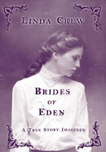 Brides of Eden: A True Story Imagined - Linda Crew