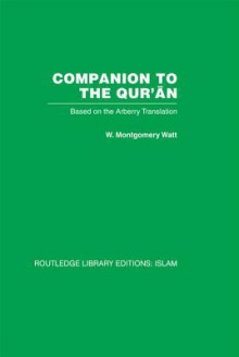 Companion to the Qur'an: Based on the Arberry Translation - W.M. Watt