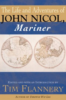 The Life and Adventures of John Nicol, Mariner - John Nicol, Tim Flannery