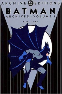 Batman Archives, Vol. 1 - Bill Finger, Bob Kane