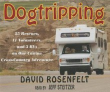 Dogtripping: 25 Rescues, 11 Volunteers, and 3 RVs on Our Canine Cross-Country Adventure (Audiocd) - Jeff Steitzer, David Rosenfelt
