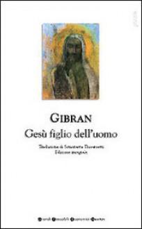 Gesù figlio dell'uomo - Kahlil Gibran, Simonetta Traversetti