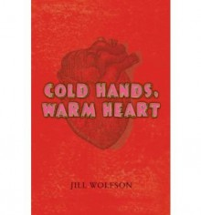COLD HANDS, WARM HEART BY Wolfson, Jill(Author)HardcoverMar-31-2009 - Jill Wolfson