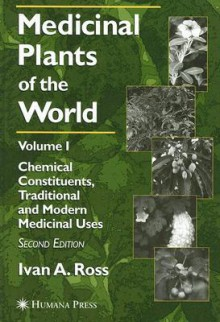 Medicinal Plants of the World: Chemical Constituents, Traditional and Modern Medicinal Uses - Ivan Ross