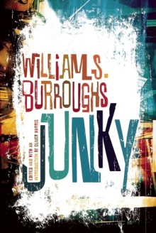 """Junky: The Definitive Text of """"Junk"""" - William S. Burroughs"""