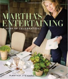 Martha's Entertaining: A Year of Celebrations - Martha Stewart